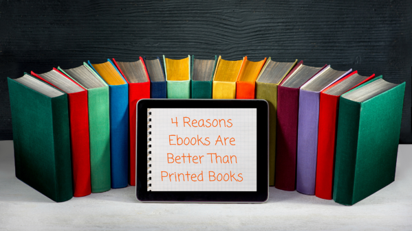 4 Reasons Ebooks Are Better Than Printed Books